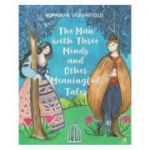 The Man with Three Minds and Other Meaningful Tales (Editura Curtea Veche, Autor: Romanian Tales Retold ISBN: 978-606-44-0245-5)
