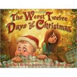The Worst Twelve Days of Christmas ( Editura: Outlet - carte limba engleza, Autori: Sudipta Bardhan-Quallen ISBN 978-1-4197-0033-0 )