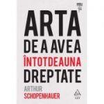 Arta de a avea intotdeauna dreptate ( Editura: Art Grup Editorial, Autor: Arthur Schopenhauer ISBN 978-606-710-613-8 )