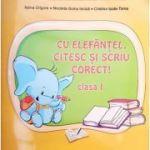 Cu Elefantel, citesc si scriu corect! clasa I ( Editura: Ars Libri, Autor: Adina Grigore, Nicoleta-Sonia Ionica, Cristina Ipate-Toma ISBN 978-606-36-0791-2 )