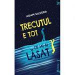 Trecutul e tot ce mi-ai lasat ( Editura: Art Grup Editorial, Autor: Adam Silvera ISBN 9786068811550 )
