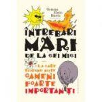 Intrebari mari de la cei mici la care raspund niste oameni foarte importanti ( Editura: Humanitas, Autor: Gemma Elwin Harris ISBN 978-973-50-6367-2 )