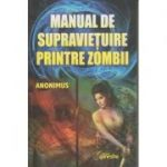Manual de supravietuire printre zombii ( Editura: Ganesha Publishing House, Autor: Anonimus ISBN 978-606-8742-68-7)