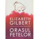 Orasul fetelor(Editura: Humanitas, Autor: Elizabeth Gilber ISBN 978-973-50-6442-6)