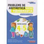Probleme de aritmetica pentru performanta. Modele de rezolvare si 121 de teste cu rezolvari pentru clasele 4-5 ( Editura: Paralela 45, Autori: Adrian Zanoschi, Ioana Anton ISBN 978-973-47-2883-1)