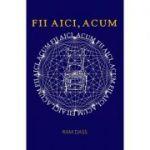 Fii aici, acum (Editura: Adevar Divin, Autor: Ram Dass ISBN 978-606-756-023-7)