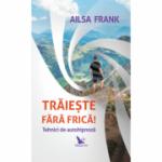 Traieste fara frica! Tehnici de autohipnoza ( Editura: For You, Autor: Ailsa Frank ISBN 978-606-639-306-5 )