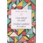 Cum iubesti un copil. Dreptul copilului la respect ( Editura: Curtea Veche, Autor: Janusz Korczak ISBN 978-606-44-0326-1)