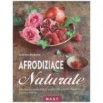 Afrodiziace Naturale (Editura: Mast, Autor: Gabriela Nedoma ISBN 978-606-649-120-4 )