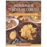 Mamaliga si terciul de cereale in 130 de retete traditionale si reinterpretate( Editura: Mast, Autor: Herbert Paukert ISBN 978-606-649-121-1)