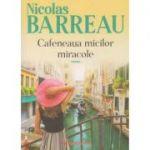Cafeneaua micilor miracole ( Editura: Paralela 45, Autor: Nicolas Barreau ISBN 978-973-47-2966-1)