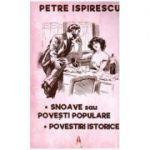 Snoave sau Povesti populare. Povestiri istorice ( Editura: Astro, Autor: Petre Ispirescu ISBN 978-606-8660-46-2 )
