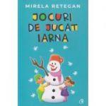Jocuri de jucat iarna(editura: Curtea Veche, Autor: Mirela Retegan ISBN 978-606-44-0442-8)