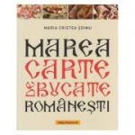 Marea carte de buucate romanesti(Editura: Paralela 45, Autor: Maria Cristea Soimu ISBN 9789734731220)