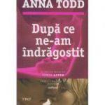 Dupa ce ne-am indragostit / Al treilea volum din seria AFTER (Editura: Trei, Autor: Anna Todd ISBN 978-606-719-629-0)
