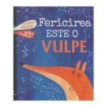 Fericirea este o vulpe (Editura: Cartemma, Autor: Evelina Dacinte ISBN 978-606-94637-8-9)