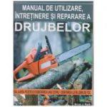 Manual de utilizare si intretinere si reparare a drujbelor (Editura: MAST, Autor: Brian Ruth ISBN 978-606-649-125-9)
