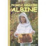 Primele noastre albine(Editura: M. A. S. T., Autor: Angelika Sust ISBN 978-606-649-126-6)