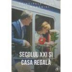 Secolul XXI si Casa Regala ( Editura: Curtea Veche, Autor: Principele Radu al Romaniei ISBN 978-606-44-0377-3)