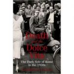 Death and the Dolce Vita. The Dark ( Editura: Canongate/Books Outlet, Autor: Stephen Gundle ISBN 9781847676542 )