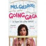 Going Ga Ga: Is There Life After Birth? ( Editura: Ebury Press/Books Outlet, Autor: Mel Giedroyc ISBN 9780091905910 )