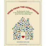 Home from the Honeymoon: The Newlyweds' Guide to the Celebrations and Challenges of the First Year of Marriage ( Editura: Stewart, Tabori and Chang/Books Outlet, Autor: Sharon Naylor ISBN 9781584797609 )