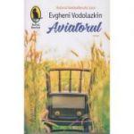 Aviatorul(Editura: Humanitas, Autor: Evgheni Vodolazkin ISBN 978-606-779-205-8)