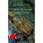 Is This the Way You Said? ( Editura: Jonathan Cape/Books Outlet, Autor: Adam Thorpe ISBN 9780224074971 )
