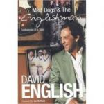 Mad Dogs & The Englishman: Confessions of a Loon ( Editura: The Book People/Books Outlet, Autor: David English ISBN 9781852279448 )