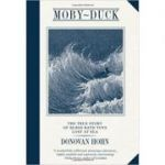 Moby-Duck: An Accidental Odyssey (Editura: Union Books /Books Outlet, Autor: Donovan Hohn ISBN 9781908526007 )