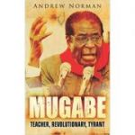 Mugabe: Teacher, Revolutionary, Tyrant ( Editura: The History Press/Books Outlet, Autor: Andrew Norman ISBN 9781862274914)