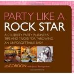 Party Like a Rock Star: A Celebrity Party Planner's Tips and Tricks for Throwing an Unforgettable Bash ( Editura: Globe Pequot/Books Outlet, Autor: 