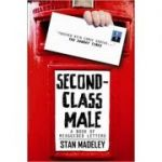 Second-Class Male: A Book of Misguided Letters ( Editura: Michael O'Mara Books Limited/Books Outlet, Autor: Stan Madeley ISBN 9781843174912 )