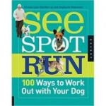 See Spot Run. 100 Ways to Work Out with Your Dog ( Editura: Quarry Books/Books Outlet, Autor: Kristen Cole-MacMurray, Stephanie Nishimoto ISBN 9781592536146 )