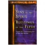 Sins of the Spirit, Blessings of the Flesh: Lessons for Transforming Evil in Soul and Society ( Editura: Gateway/Books Outlet, Autor: Matthew Fox ISBN 9780717130092 )
