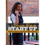 Spare Room Start Up: How to start a business from home (Editura: Harriman House/Books Outlet, Autor: Emma Jones ISBN 9781905641680 )