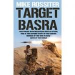 Target Basra (Editura: Corgi Books/Books Outlet, Autor: Mike Rossiter ISBN 9780552157001 )