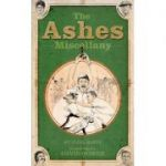 The Ashes Miscellany ( Editura: Vision Sports Publishing/Books Outlet, Autor: Clive Batty ISBN 9781907637339 )