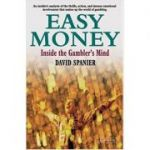Easy Money: Inside the Gambler's Mind (Editura: High Stakes/Books Outlet, Autor: David Spanier ISBN 9781843440291 )