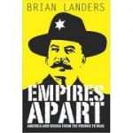 Empires Apart: America & Russia from the Vikings to Iraq ( Editura: Picnic Publishing/Books Outlet, Autor: Brian Landers ISBN 9780955861321 )