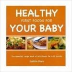 Healthy First Foods for Your Baby ( Editura: Grub Street/Books Outlet, Autor: Caitilin Finch ISBN 9781904943686 )