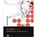 Jiu Jitsu for All: Brown Belt to Black Belt ( Editura: A&C Black Publishers/Books Outlet, Autor: David Walker ISBN 9780713684865 )