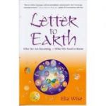 Letter to Earth: Who We Are Becoming - What We Need to Know ( Editura: Gill&MacMillan/Books Outlet, Autor: Elia Wise ISBN 9780717131112 )