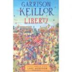 Liberty: A Novel of Lake Wobegon ( Editura: Faber and Faber/Books Outlet Autor: Garrison Keillor ISBN 9780571245819 )