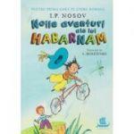 Noile aventuri ale lui Habarnam (Editura: Humanitas, Autor: I. P. NOSOV ISBN 978-973-50-6857-8)