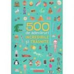 500 de adevaruri incredibile si trasnite(Editura: Paralela 45, Autor: Mugur Butuza ISBN 978-973-47-2951-7)