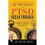 The PTSD Breakthrough: The Revolutionary, Science-Based Compass RESET Program ( Editura: Sourcebooks/Books Outlet, Autor: G. Frank Lawlis ISBN 9781402243516 )