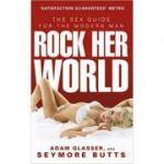 Rock Her World: The Sex Guide for Modern Man ( Editura: Vermilion/Books Outlet, Autor: Adam Glasser ISBN 9780091935412 )