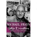 Stage Directions: Writing on Theatre 1970-2008 ( Editura: Faber and Faber/Books Outlet, Autor: Michael Frayn ISBN 9780571240555)