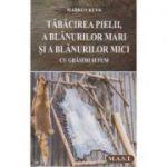 Tabacirea pielii, a blanurilor mari si a blanurilor mici(Editura: Mast, Autor: Markus Klek ISBN 978-606-649-123-5)